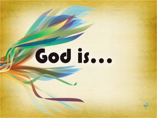 God Is.....