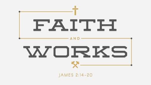 July 9, 2017 - Believe - Faith & Works