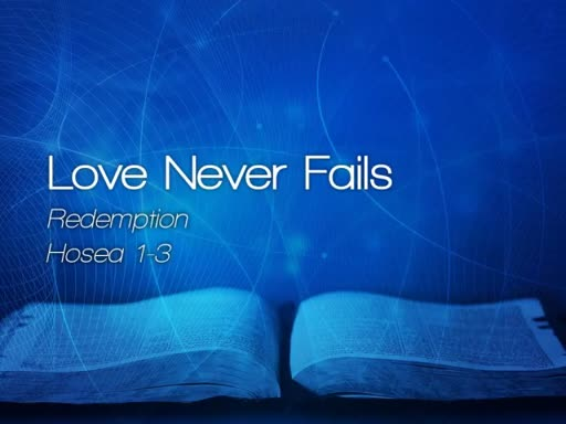 Love Never Fails - July 9, 2017