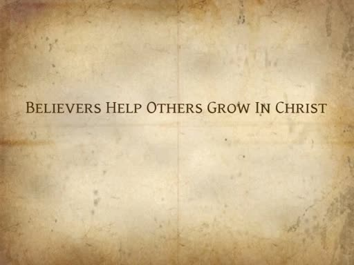 Believers Help Others Grow In Christ