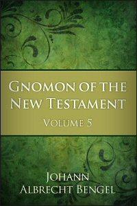 Gnomon of the New Testament: Volume 5: James, 1 & 2 Peter, 1-3 John, Jude and Revelation