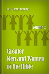 The Greater Men and Women of the Bible: Volume 2: Moses—Sampson