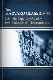The Harvard Classics, vol. 30: Scientific Papers by Faraday, Helmholtz, Kelvin, Newcomb, etc.