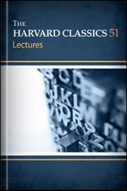 The Harvard Classics, vol. 51: Lectures