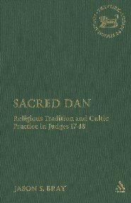 Sacred Dan: Religious Tradition and Cultic Practice in Judges 17–18