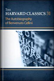 The Harvard Classics, vol. 31: The Autobiography of Benvenuto Cellini