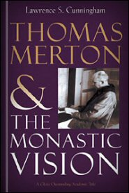 Thomas Merton and the Monastic Vision