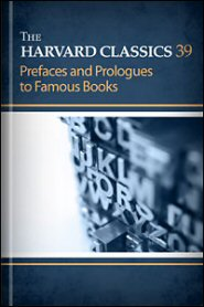 The Harvard Classics, vol. 39: Prefaces and Prologues to Famous Books