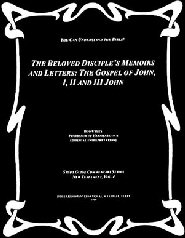 The Beloved Disciple's Memoirs and Letters: The Gospel of John, I, II, & III John