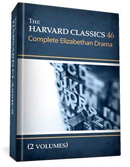 The Harvard Classics, vol. 46 & 47: Complete Elizabethan Drama (2 vols.)