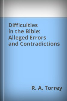 Difficulties in the Bible: Alleged Errors and Contradictions
