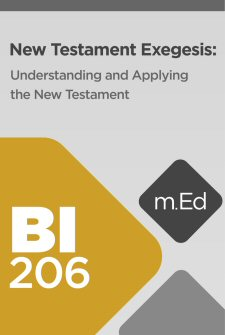 Mobile Ed: BI206 New Testament Exegesis: Understanding and Applying the New Testament (14 hour course)