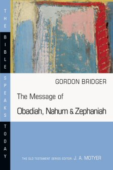 The Message of Obadiah, Nahum and Zephaniah: The Kindness and Severity of God (BST)