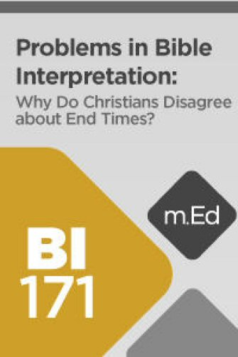 Mobile Ed: BI171 Problems in Bible Interpretation: Why Do Christians Disagree about End Times? (4 hour course)