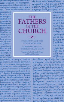 Fulgentius of Ruspe and the Scythian Monks: Correspondence on Christology and Grace