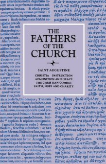 Saint Augustine: Christian Instruction; Admonition and Grace; The Christian Combat; Faith, Hope and Charity