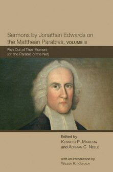 Sermons by Jonathan Edwards on the Matthean Parables, Volume 3: Fish out of Their Element (on the Parable of the Net)