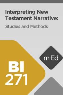 Mobile Ed: BI271 Interpreting New Testament Narrative: Studies and Methods (5 hour course)