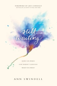 Still Waiting: Hope for When God Doesn't Give You What You Want