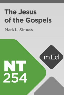 Mobile Ed: NT254 The Jesus of the Gospels (8 hour course)