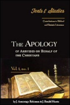The Apology of Aristides on Behalf of the Christians: Introduction, Notes, Texts