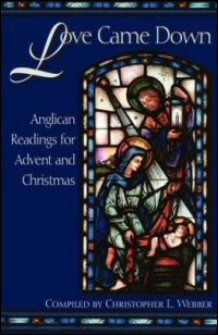 Love Came Down: Anglican Readings for Advent and Christmas