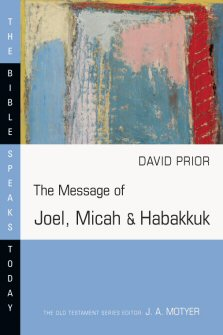 The Message of Joel, Micah and Habakkuk: Listening to the Voice of God