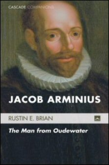 Jacob Arminius: The Man from Oudewater