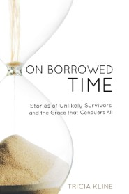 On Borrowed Time: Stories of Unlikely Survivors and the Grace That Conquers All