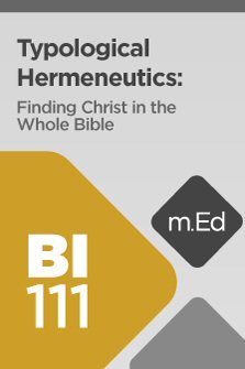 Mobile Ed: BI111 Typological Hermeneutics: Finding Christ in the Whole Bible (4 hour course)