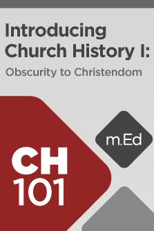 Mobile Ed: CH101 Introducing Church History I: Obscurity to Christendom (6 hour course)