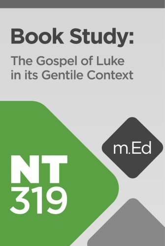 Mobile Ed: NT319 Book Study: The Gospel of Luke in a Gentile Context (10 hour course)