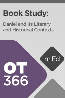 Mobile Ed: OT366 Book Study: Daniel and Its Literary and Historical Contexts (6 hour course)