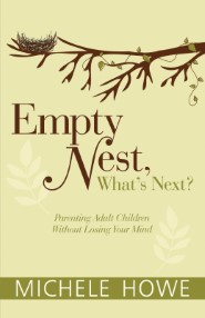 Empty Nest, What's Next? Parenting Adult Children Without Losing Your Mind
