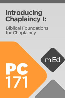 Mobile Ed: PC171 Introducing Chaplaincy I: Biblical Foundations for Chaplaincy (3 hour course)