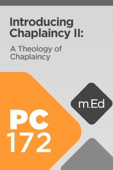 Mobile Ed: PC172 Introducing Chaplaincy II: A Theology of Chaplaincy (3 hour course)