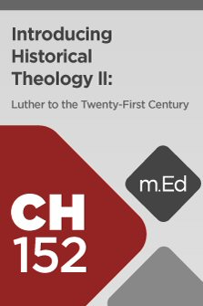 Mobile Ed: CH152 Introducing Historical Theology II: Luther to the Twenty-First Century (6 hour course)