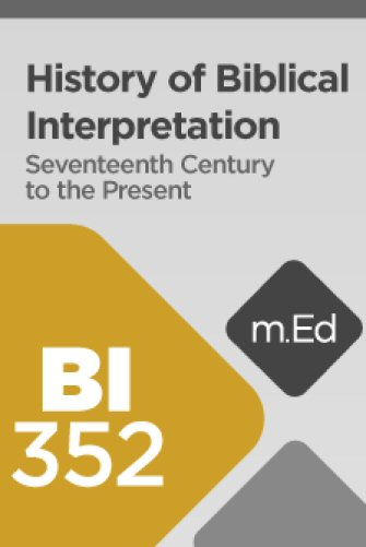Mobile Ed: BI352 History of Biblical Interpretation II: Seventeenth Century through the Present (11 hour course)