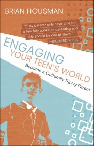 Engaging Your Teen's World: Become a Culturally Savvy Parent