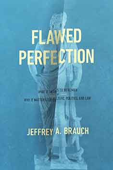 Flawed Perfection: What It Means to Be Human and Why It Matters for Culture, Politics, and Law