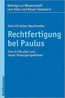 Rechtfertigung bei Paulus: Eine Kritik alter und neuer Paulusperspektiven