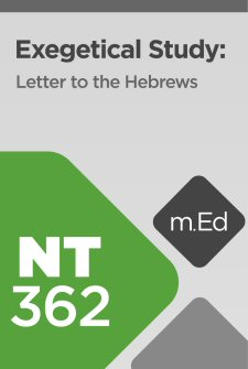 Mobile Ed: NT362 Exegetical Study: Letter to the Hebrews (15 hour course)