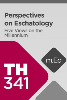 Mobile Ed: TH341 Perspectives on Eschatology: Five Views on the Millennium (4 hour course)
