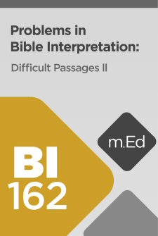 Mobile Ed: BI162 Problems in Bible Interpretation: Difficult Passages II (3 hour course)