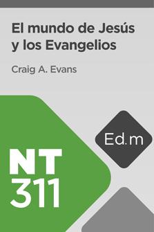 Ed. Móvil: NT311 El mundo de Jesús y los Evangelios