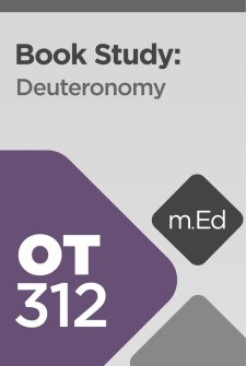 Mobile Ed: OT312 Book Study: Deuteronomy (20 hour course)
