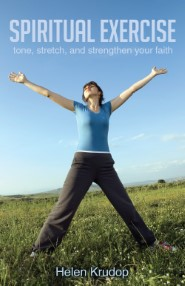 Spiritual Exercise: Tone, Stretch and Strengthen Your Faith