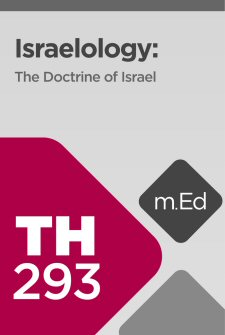 Mobile Ed: TH293 Israelology: The Doctrine of Israel (13 hour course)