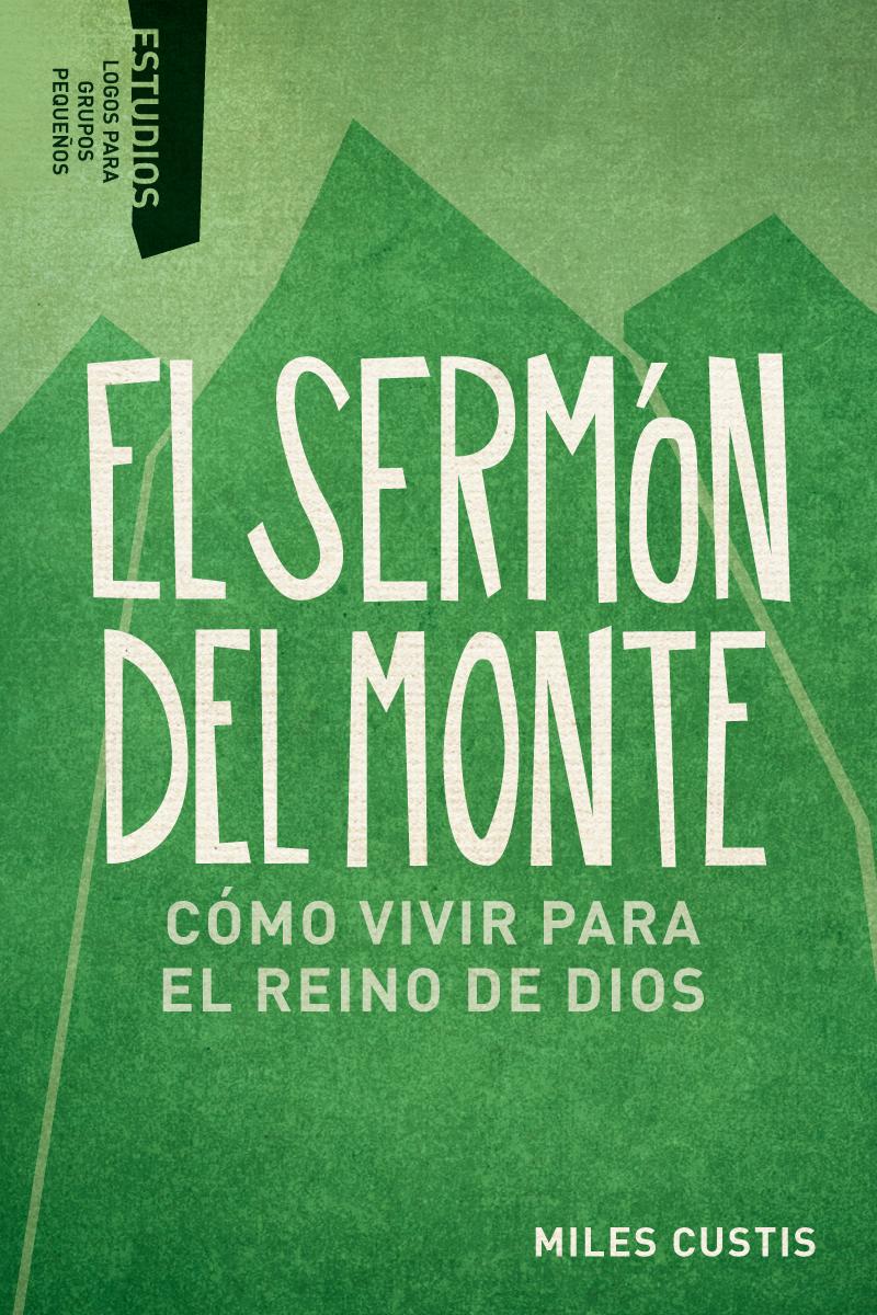 El sermón del monte: Cómo vivir para el reino de Dios