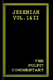 The Pulpit Commentary: Jeremiah vols. I & II